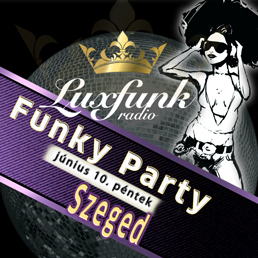 Luxfunk Party - Szeged