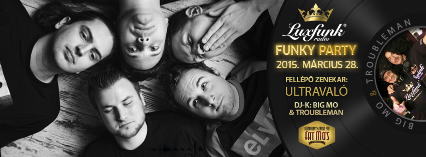 Luxfunk Radio Funky Party + Ultravaló koncert 2015.03.28. @ Fat Mo's, Budapest
