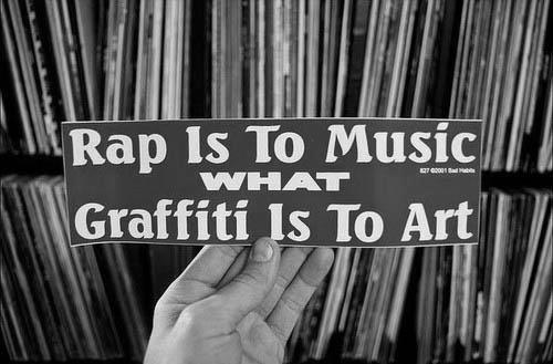 Rap is to music what art is to graffiti