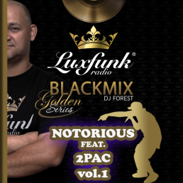 DJ Forest (Luxfunk DJ) - Luxfunk Blackmix - Golden Series - Notorious feat. 2Pac vol.1